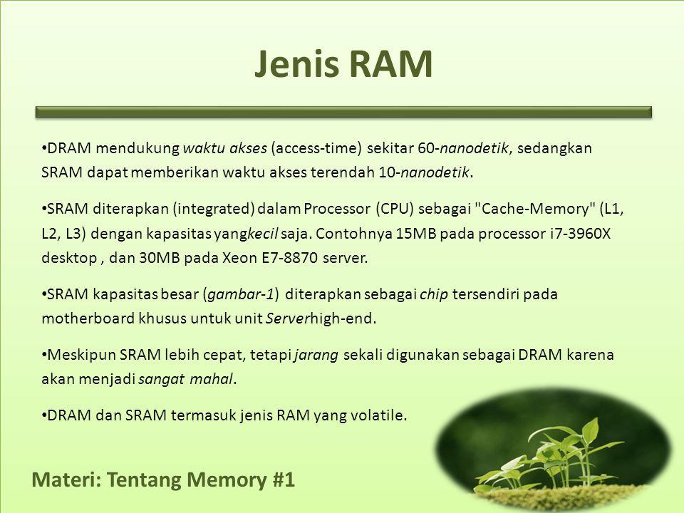 Materi: Tentang Memory #1 • DRAM mendukung waktu akses (access-time) sekitar 60-nanodetik, sedangkan SRAM dapat memberikan waktu akses terendah 10-nanodetik.
