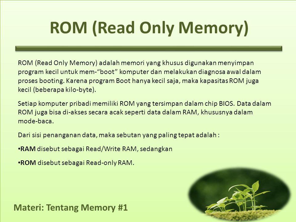 Materi: Tentang Memory #1 ROM (Read Only Memory) adalah memori yang khusus digunakan menyimpan program kecil untuk mem- boot komputer dan melakukan diagnosa awal dalam proses booting.