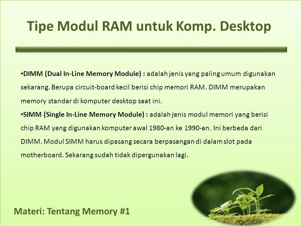 Materi: Tentang Memory #1 • DIMM (Dual In-Line Memory Module) : adalah jenis yang paling umum digunakan sekarang.
