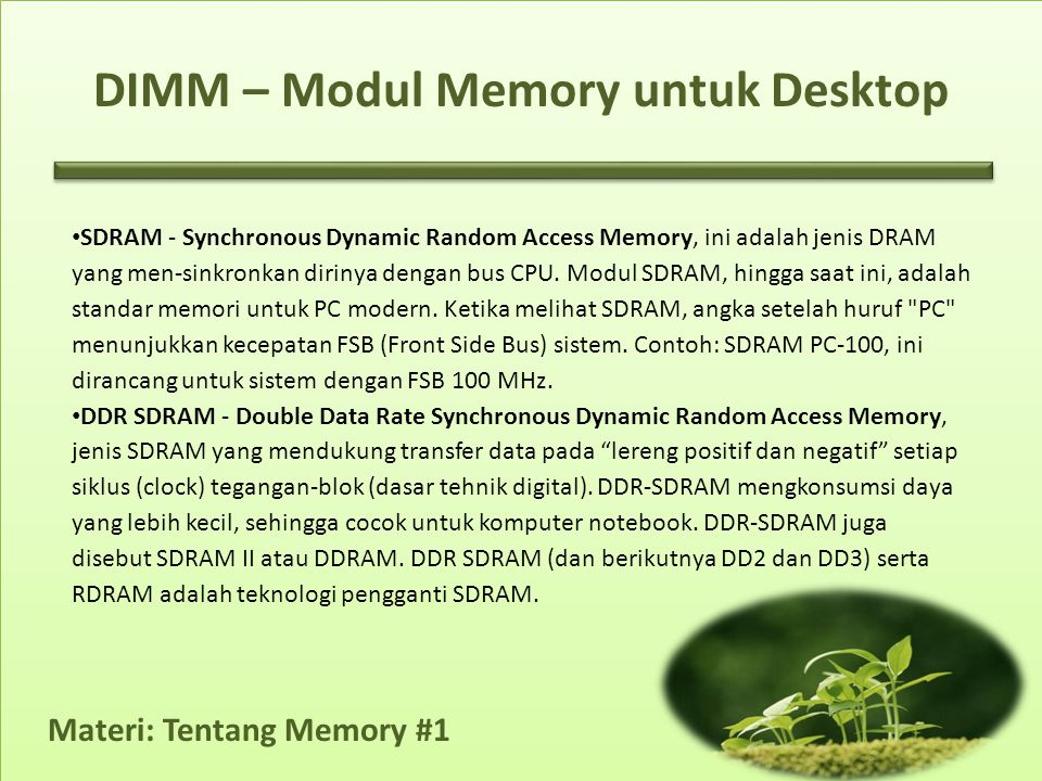 Materi: Tentang Memory #1 • SDRAM - Synchronous Dynamic Random Access Memory, ini adalah jenis DRAM yang men-sinkronkan dirinya dengan bus CPU.
