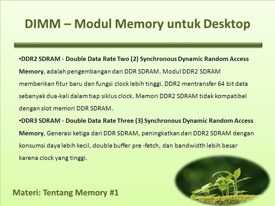 Materi: Tentang Memory #1 • DDR2 SDRAM - Double Data Rate Two (2) Synchronous Dynamic Random Access Memory, adalah pengembangan dari DDR SDRAM.