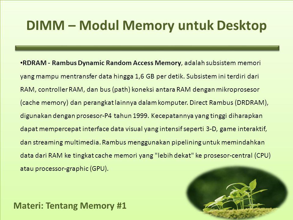 Materi: Tentang Memory #1 • RDRAM - Rambus Dynamic Random Access Memory, adalah subsistem memori yang mampu mentransfer data hingga 1,6 GB per detik.