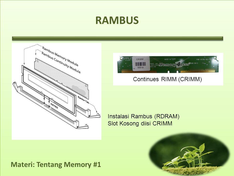 Materi: Tentang Memory #1 RAMBUS Continues RIMM (CRIMM) Instalasi Rambus (RDRAM) Slot Kosong diisi CRIMM