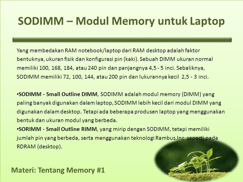 Materi: Tentang Memory #1 SODIMM – Modul Memory untuk Laptop Yang membedakan RAM notebook/laptop dari RAM desktop adalah faktor bentuknya, ukuran fisik dan konfigurasi pin (kaki).