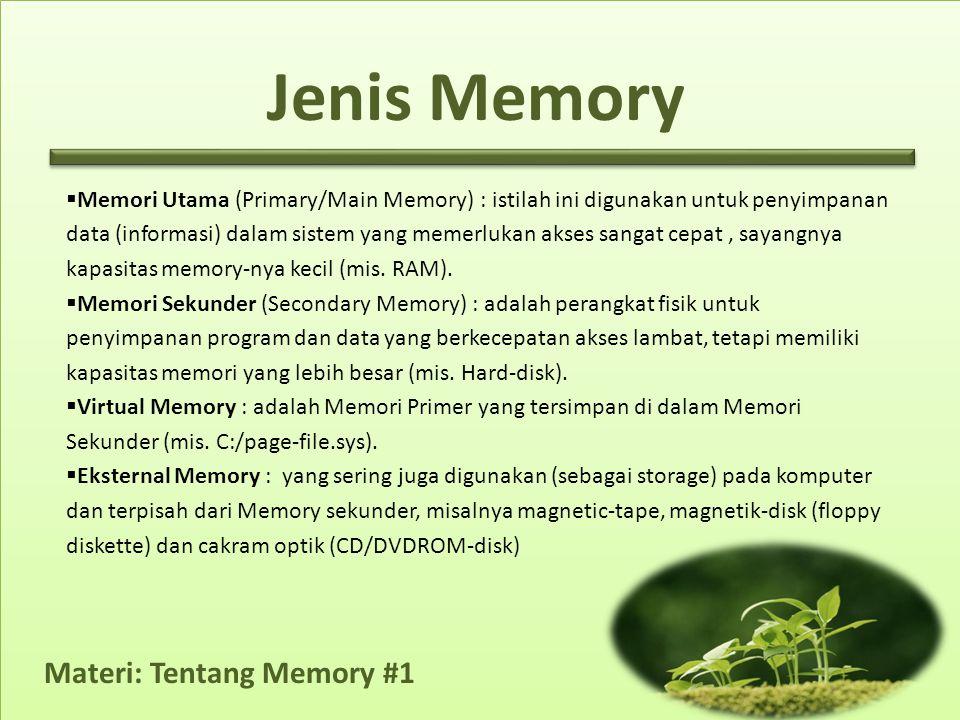 Materi: Tentang Memory #1  Memori Utama (Primary/Main Memory) : istilah ini digunakan untuk penyimpanan data (informasi) dalam sistem yang memerlukan akses sangat cepat, sayangnya kapasitas memory-nya kecil (mis.