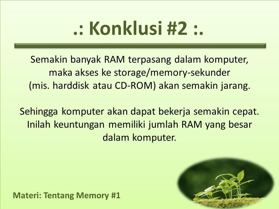 Materi: Tentang Memory #1 Semakin banyak RAM terpasang dalam komputer, maka akses ke storage/memory-sekunder (mis.