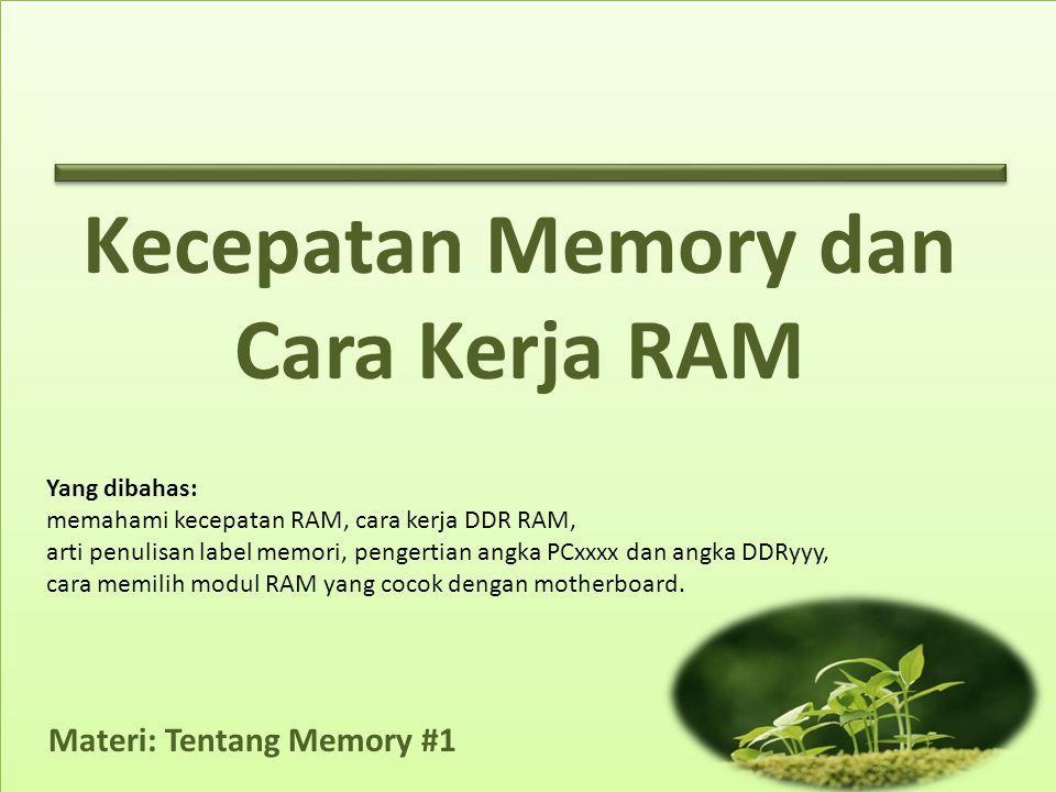 Materi: Tentang Memory #1 Yang dibahas: memahami kecepatan RAM, cara kerja DDR RAM, arti penulisan label memori, pengertian angka PCxxxx dan angka DDRyyy, cara memilih modul RAM yang cocok dengan motherboard.