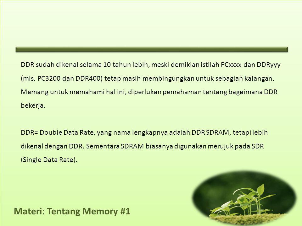 Materi: Tentang Memory #1 DDR sudah dikenal selama 10 tahun lebih, meski demikian istilah PCxxxx dan DDRyyy (mis.