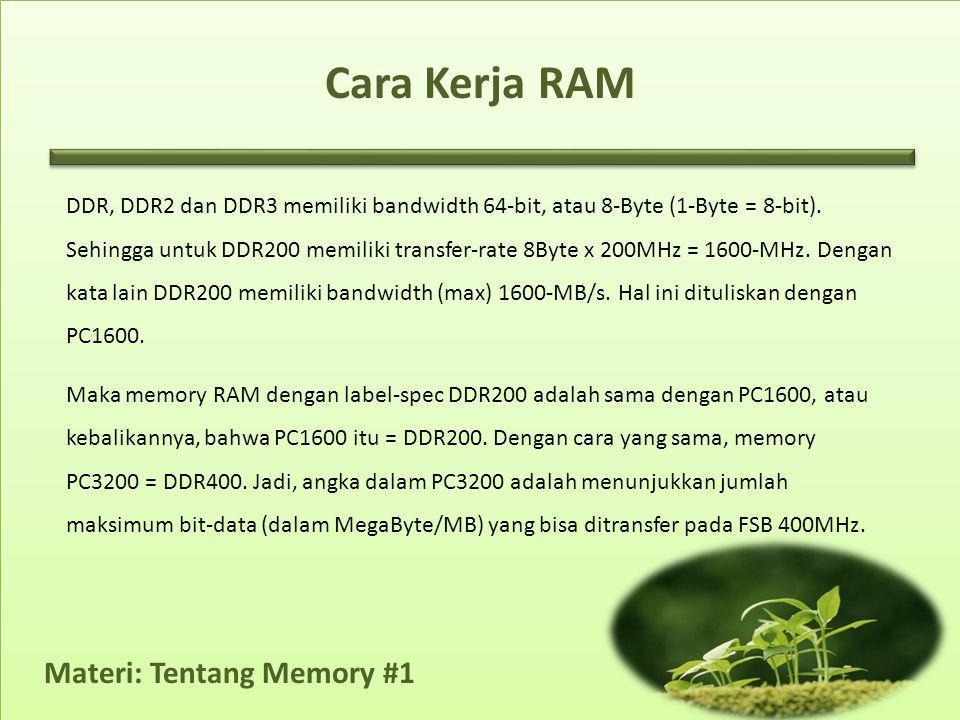 Materi: Tentang Memory #1 Cara Kerja RAM DDR, DDR2 dan DDR3 memiliki bandwidth 64-bit, atau 8-Byte (1-Byte = 8-bit).