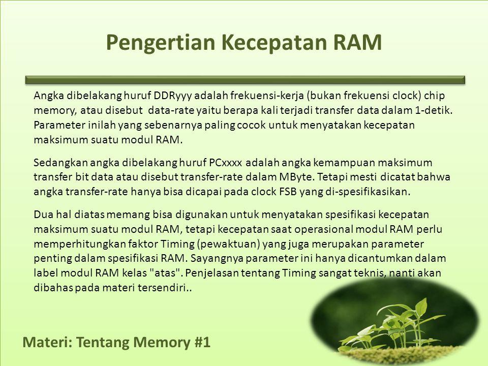 Pengertian Kecepatan RAM Angka dibelakang huruf DDRyyy adalah frekuensi-kerja (bukan frekuensi clock) chip memory, atau disebut data-rate yaitu berapa kali terjadi transfer data dalam 1-detik.