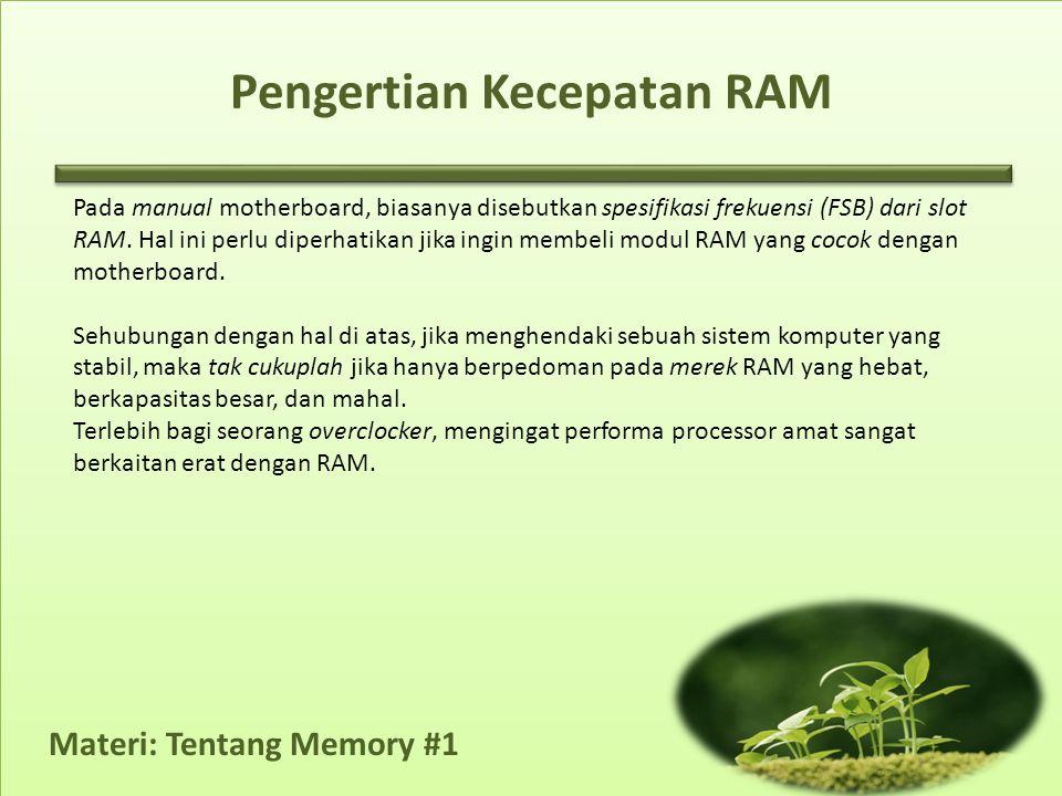 Materi: Tentang Memory #1 Pada manual motherboard, biasanya disebutkan spesifikasi frekuensi (FSB) dari slot RAM.