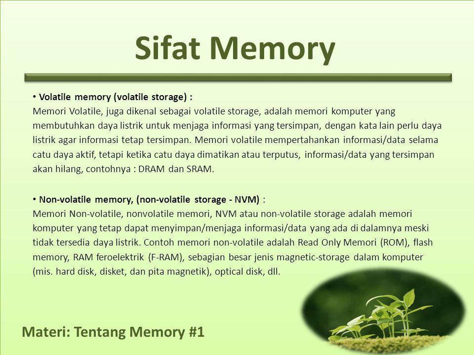 Materi: Tentang Memory #1 • Volatile memory (volatile storage) : Memori Volatile, juga dikenal sebagai volatile storage, adalah memori komputer yang membutuhkan daya listrik untuk menjaga informasi yang tersimpan, dengan kata lain perlu daya listrik agar informasi tetap tersimpan.