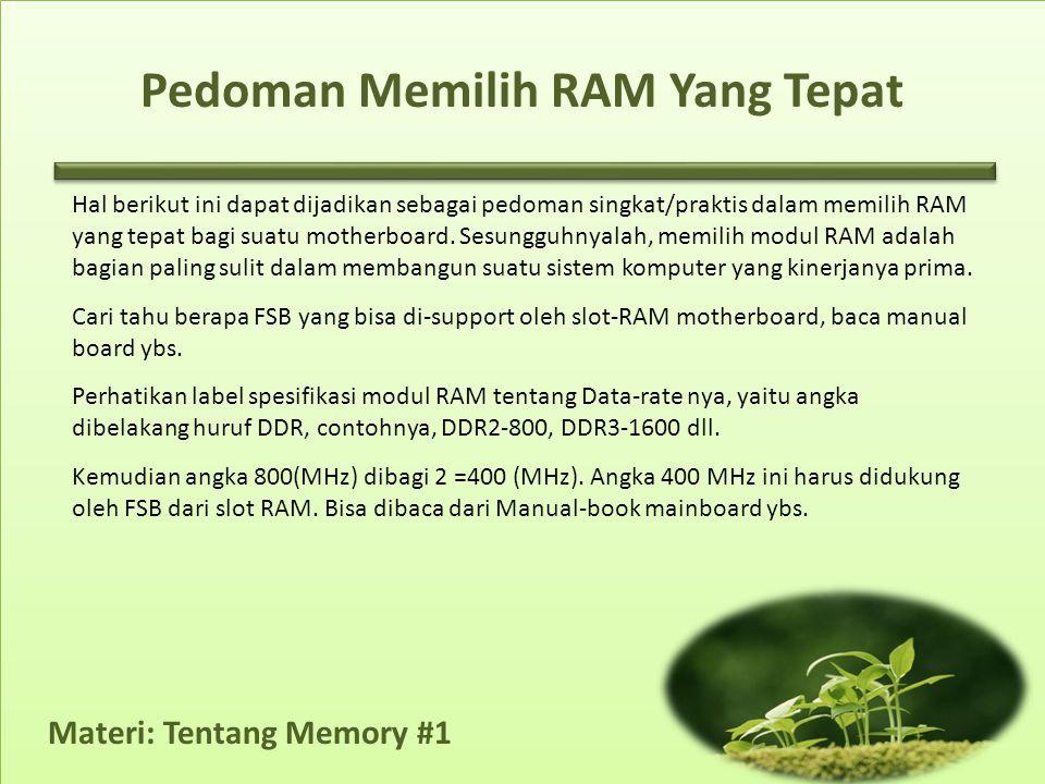 Pedoman Memilih RAM Yang Tepat Hal berikut ini dapat dijadikan sebagai pedoman singkat/praktis dalam memilih RAM yang tepat bagi suatu motherboard.