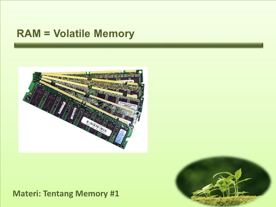 Materi: Tentang Memory #1 RAM = Volatile Memory
