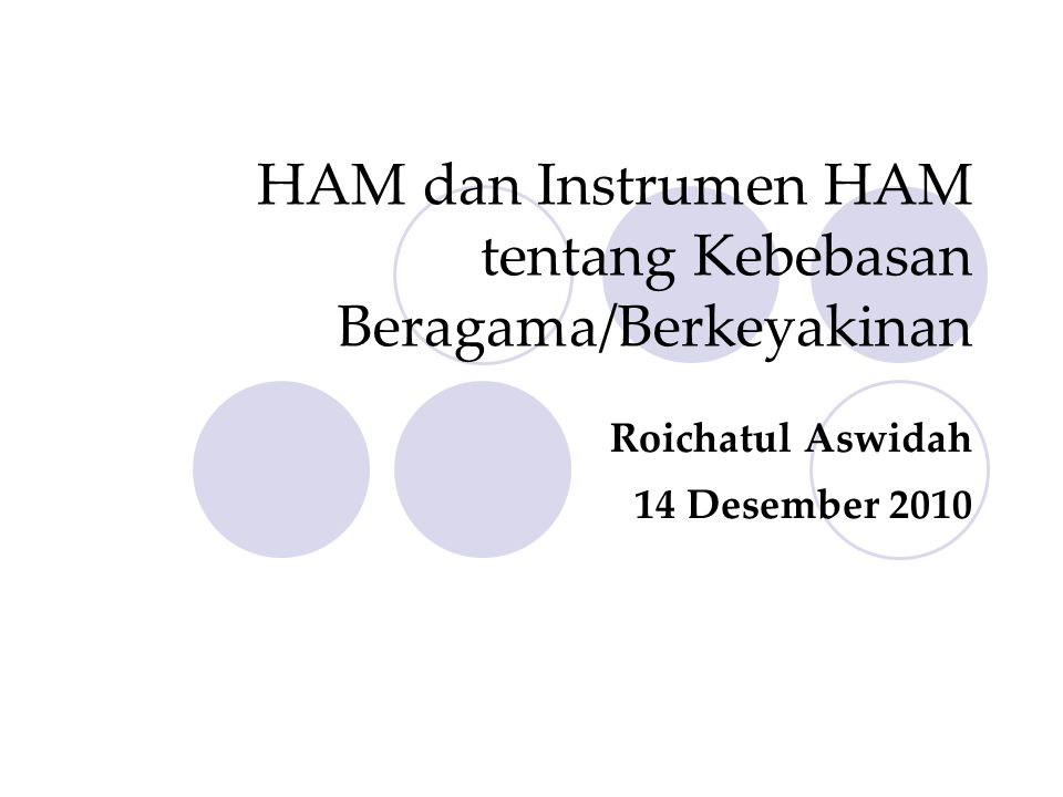 HAM dan Instrumen HAM tentang Kebebasan Beragama/Berkeyakinan Roichatul Aswidah 14 Desember 2010