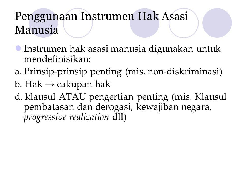 Penggunaan Instrumen Hak Asasi Manusia  Instrumen hak asasi manusia digunakan untuk mendefinisikan: a.