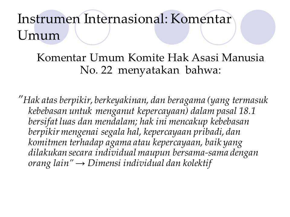 """Instrumen Internasional: Komentar Umum Komentar Umum Komite Hak Asasi Manusia No. 22 menyatakan bahwa: """" Hak atas berpikir, berkeyakinan, dan beragama"""