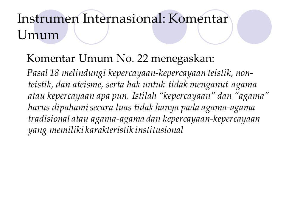 Instrumen Internasional: Komentar Umum Komentar Umum No. 22 menegaskan: Pasal 18 melindungi kepercayaan-kepercayaan teistik, non- teistik, dan ateisme