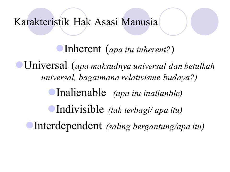 Karakteristik Hak Asasi Manusia  Inherent ( apa itu inherent? )  Universal ( apa maksudnya universal dan betulkah universal, bagaimana relativisme b