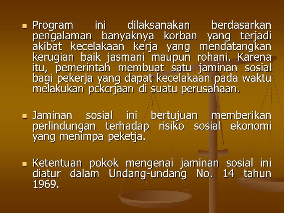  Program ini dilaksanakan berdasarkan pengalaman banyaknya korban yang terjadi akibat kecelakaan kerja yang mendatangkan kerugian baik jasmani maupun