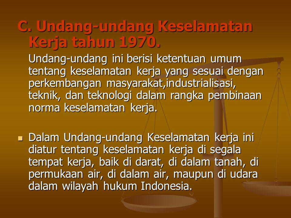 C. Undang-undang Keselamatan Kerja tahun 1970. Undang-undang ini berisi ketentuan umum tentang keselamatan kerja yang sesuai dengan perkembangan masya