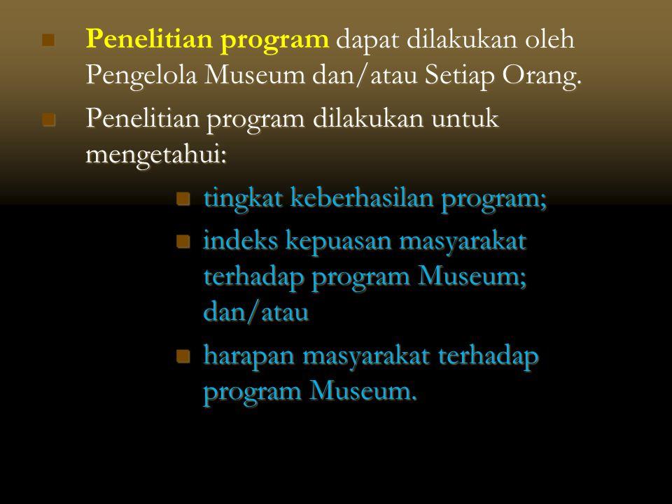  Penelitian program dapat dilakukan oleh Pengelola Museum dan/atau Setiap Orang.  Penelitian program dilakukan untuk mengetahui:  tingkat keberhasi