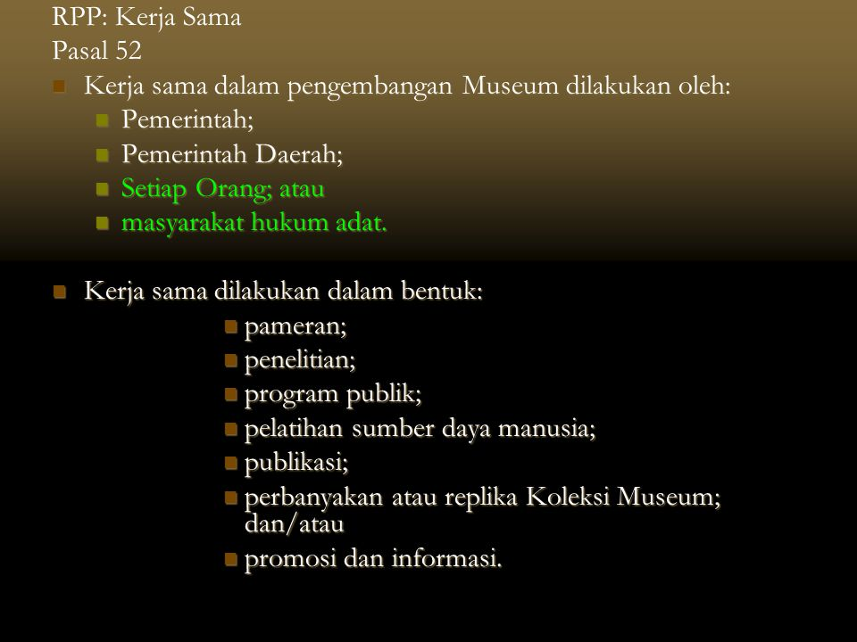RPP: Kerja Sama Pasal 52  Kerja sama dalam pengembangan Museum dilakukan oleh:  Pemerintah;  Pemerintah Daerah;  Setiap Orang; atau  masyarakat h