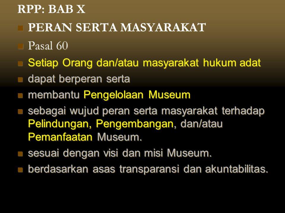 RPP: BAB X  PERAN SERTA MASYARAKAT  Pasal 60  Setiap Orang dan/atau masyarakat hukum adat  dapat berperan serta  membantu Pengelolaan Museum  se