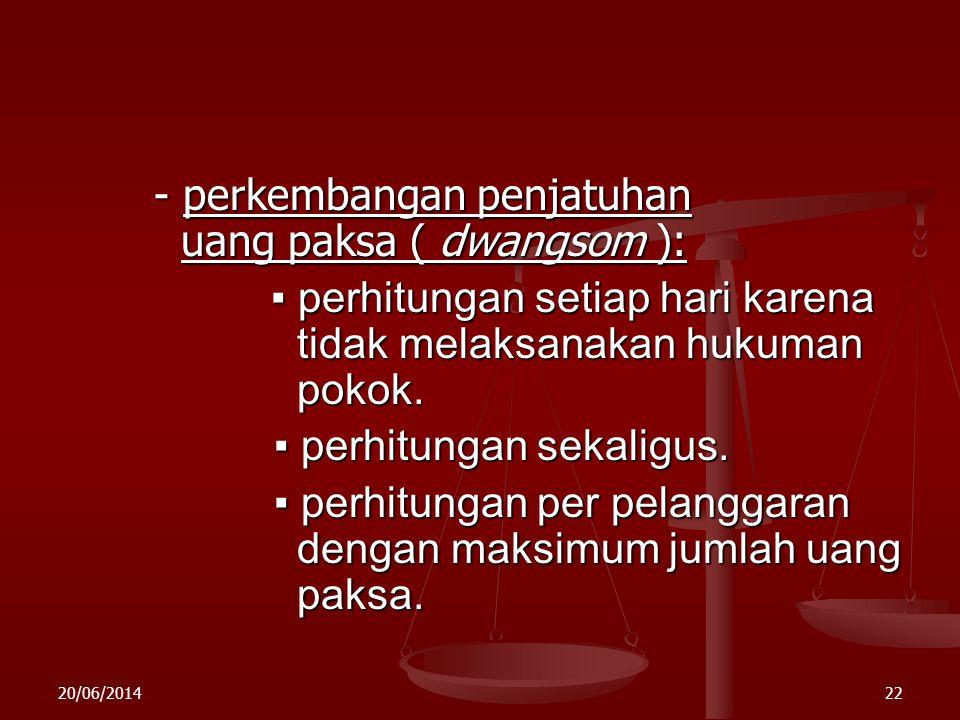 20/06/201421 Eksekusi dwangsom : - pelaksanaan putusan tentang uang paksa dilaksanakan menurut tatacara verhaal executie. - pelaksanaan putusan tentan