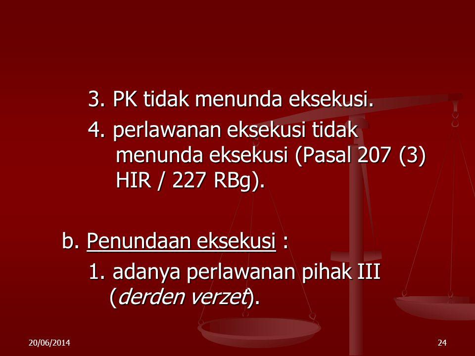 20/06/201423 Beberapa Segi lain Hukum Eksekusi : a. Prinsip-prinsip hukum eksekusi : 1. Putusan telah berkekuatan hukum tetap : - menerima putusan / t