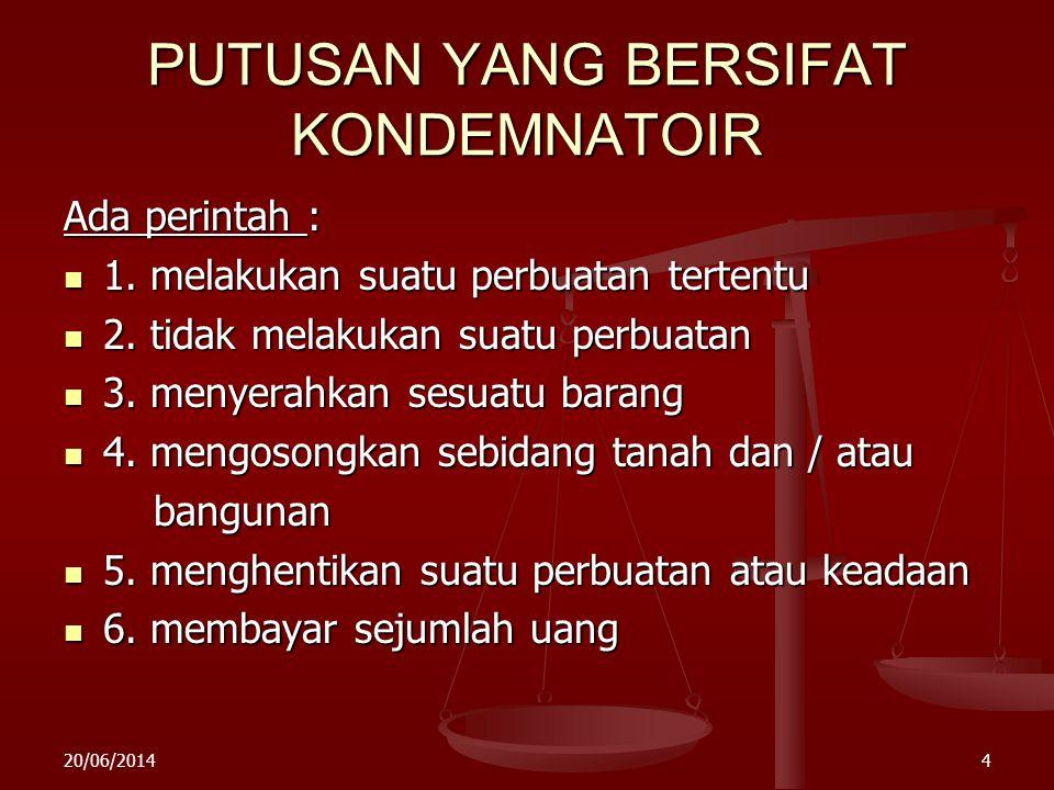 20/06/20143 PUTUSAN AKHIR  1. PENGADILAN TIDAK BERWENANG  2. GUGATAN TIDAK DAPAT DITERIMA  3. GUGATAN PENGGUGAT DIKABULKAN : a. deklaratoir a. dekl