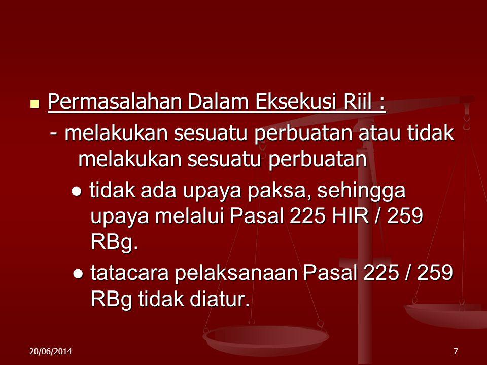 20/06/20146 1. Upaya Paksa Langsung ( directe middelen) a. eksekusi riil ( rieele executie ) : a. eksekusi riil ( rieele executie ) : - menyerahkan se
