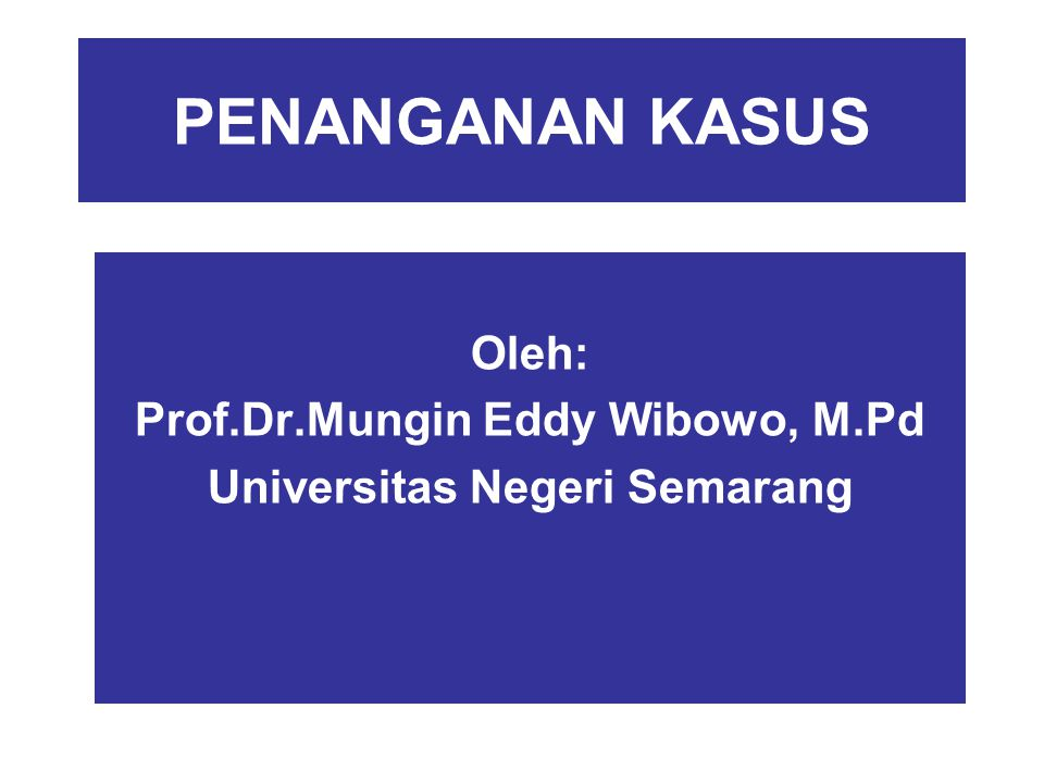 PENANGANAN KASUS Oleh: Prof.Dr.Mungin Eddy Wibowo, M.Pd Universitas Negeri Semarang