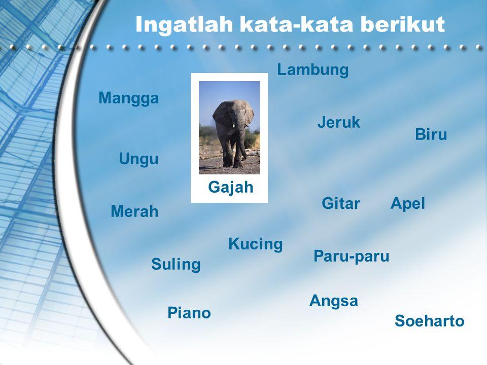 Ingatlah kata-kata berikut Merah Mangga Gajah Gitar Jeruk Suling Kucing Lambung Paru-paru Biru Angsa Piano Apel Ungu Soeharto