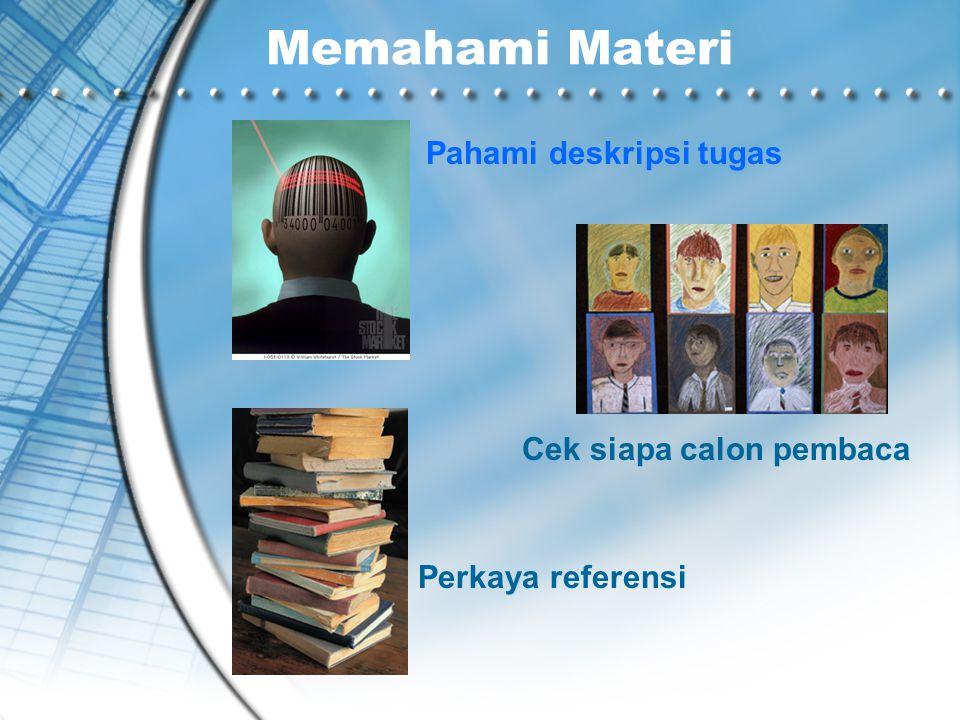Memahami Materi Pahami deskripsi tugas Cek siapa calon pembaca Perkaya referensi