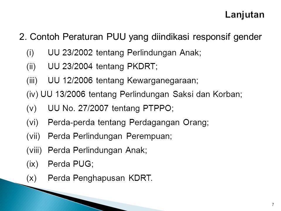 2.Contoh Peraturan PUU yang diindikasi responsif gender 7 (i)UU 23/2002 tentang Perlindungan Anak; (ii)UU 23/2004 tentang PKDRT; (iii) UU 12/2006 tent