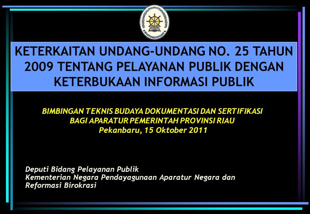 UU NO.14 TAHUN 2008 tentang Keterbukaan Informasi dikaitkan dengan UU NO.25 TAHUN 2009 tentang Pelayanan Publik Pasal 7 (Kewajiban Badan Publik) (2) Badan Publik (BP) wajib menyediakan informasi publik yang akurat, benar, dan tidak menyesatkan.