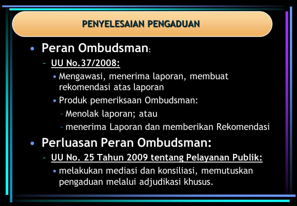 •Peran Ombudsman : –UU No.37/2008: •Mengawasi, menerima laporan, membuat rekomendasi atas laporan •Produk pemeriksaan Ombudsman: –Menolak laporan; ata