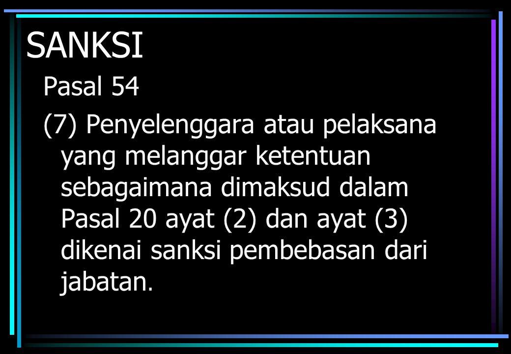 SANKSI Pasal 54 (7) Penyelenggara atau pelaksana yang melanggar ketentuan sebagaimana dimaksud dalam Pasal 20 ayat (2) dan ayat (3) dikenai sanksi pem