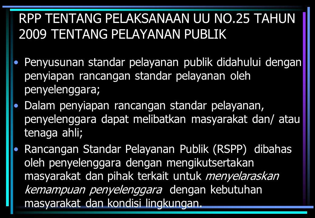 RPP TENTANG PELAKSANAAN UU NO.25 TAHUN 2009 TENTANG PELAYANAN PUBLIK •Penyusunan standar pelayanan publik didahului dengan penyiapan rancangan standar