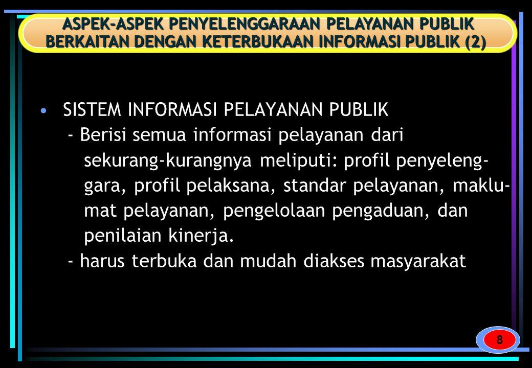 •SISTEM INFORMASI PELAYANAN PUBLIK - Berisi semua informasi pelayanan dari sekurang-kurangnya meliputi: profil penyeleng- gara, profil pelaksana, stan