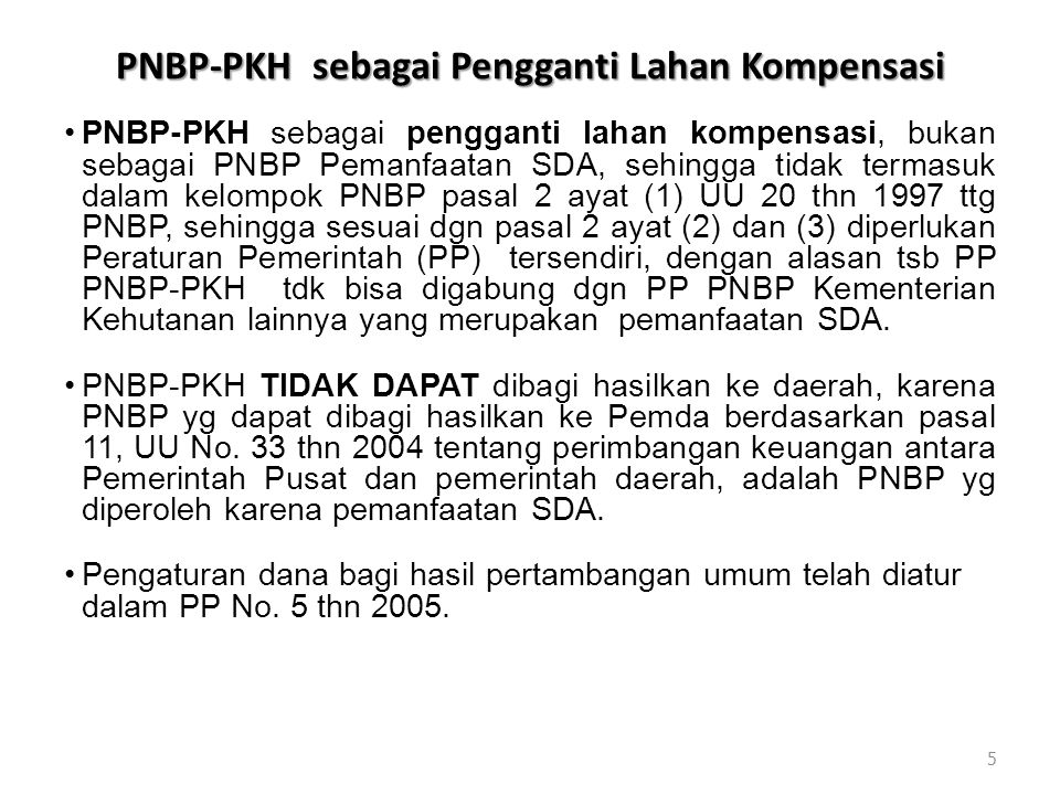 PNBP-PKH sebagai Pengganti Lahan Kompensasi •PNBP-PKH sebagai pengganti lahan kompensasi, bukan sebagai PNBP Pemanfaatan SDA, sehingga tidak termasuk