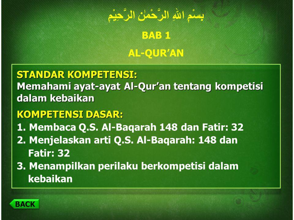 BACK بِسْمِ اللهِ الرَّحْمٰنِ الرَّحِيْمِ BAB 1 AL-QUR'AN STANDAR KOMPETENSI: Memahami ayat-ayat Al-Qur'an tentang kompetisi dalam kebaikan KOMPETENSI DASAR: 1.