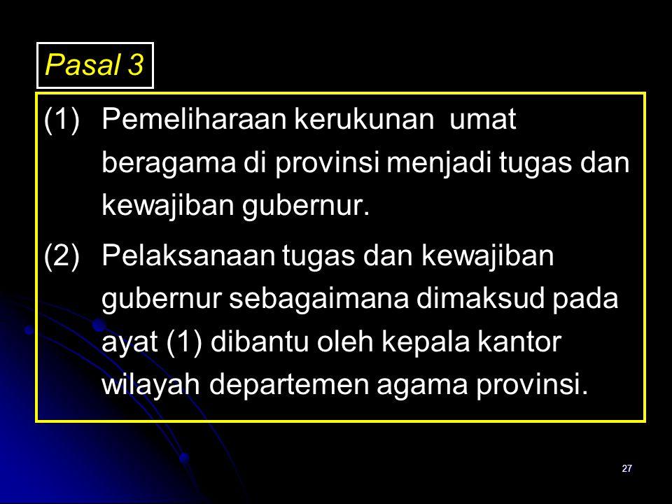 27 (1)Pemeliharaan kerukunan umat beragama di provinsi menjadi tugas dan kewajiban gubernur. (2)Pelaksanaan tugas dan kewajiban gubernur sebagaimana d