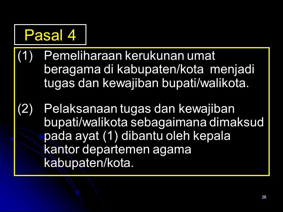 28 Pasal 4 (1)Pemeliharaan kerukunan umat beragama di kabupaten/kota menjadi tugas dan kewajiban bupati/walikota. (2)Pelaksanaan tugas dan kewajiban b