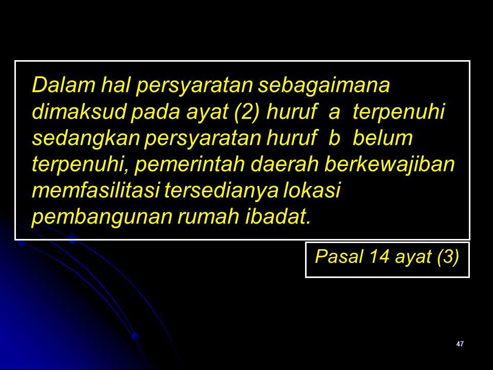 47 Dalam hal persyaratan sebagaimana dimaksud pada ayat (2) huruf a terpenuhi sedangkan persyaratan huruf b belum terpenuhi, pemerintah daerah berkewa