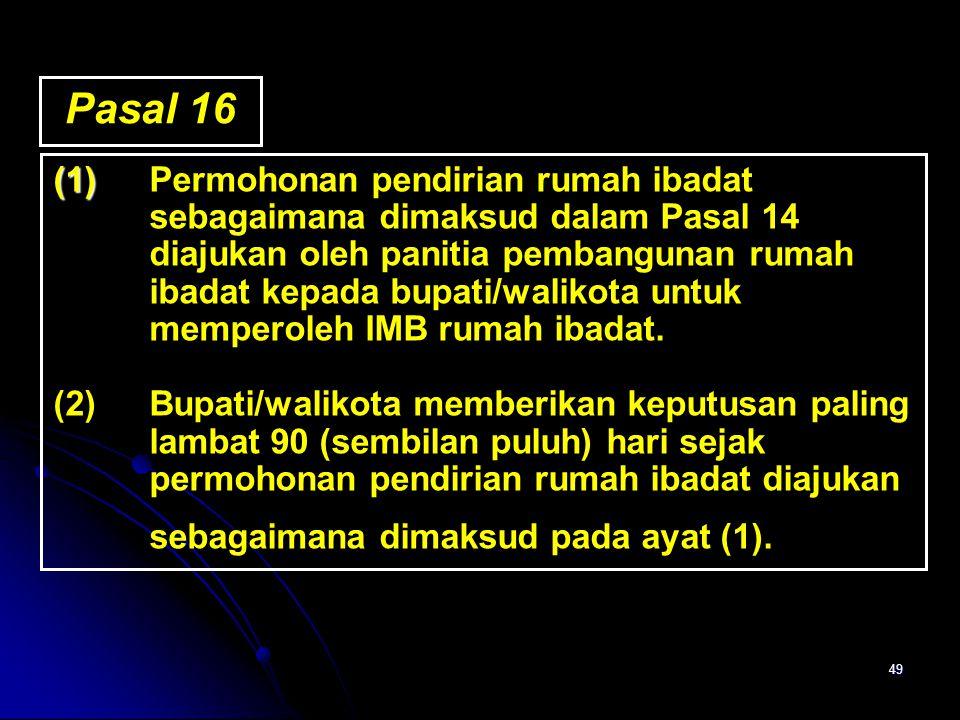 49 (1) (1)Permohonan pendirian rumah ibadat sebagaimana dimaksud dalam Pasal 14 diajukan oleh panitia pembangunan rumah ibadat kepada bupati/walikota