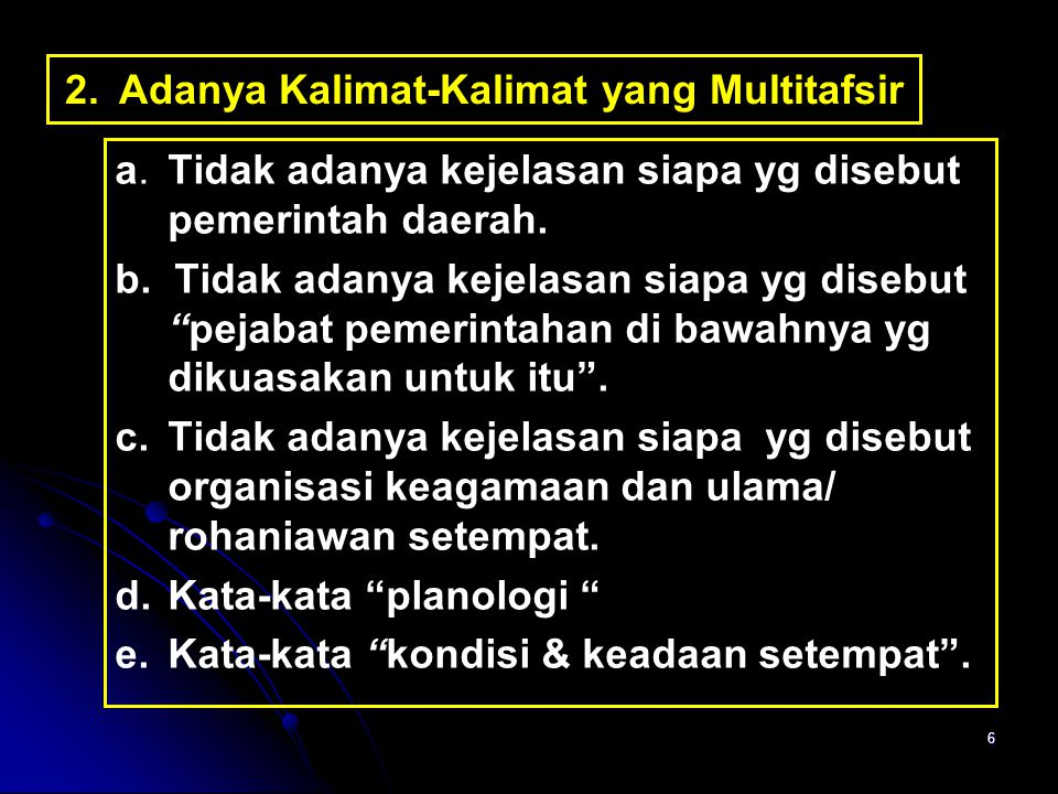 6 2. Adanya Kalimat-Kalimat yang Multitafsir a. Tidak adanya kejelasan siapa yg disebut pemerintah daerah. b. Tidak adanya kejelasan siapa yg disebut