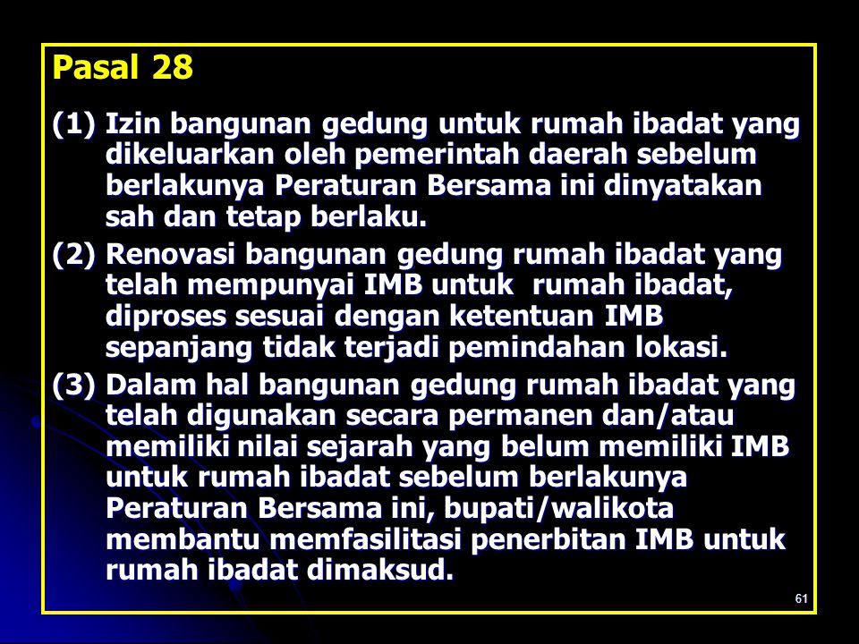 61 Pasal 28 (1)Izin bangunan gedung untuk rumah ibadat yang dikeluarkan oleh pemerintah daerah sebelum berlakunya Peraturan Bersama ini dinyatakan sah