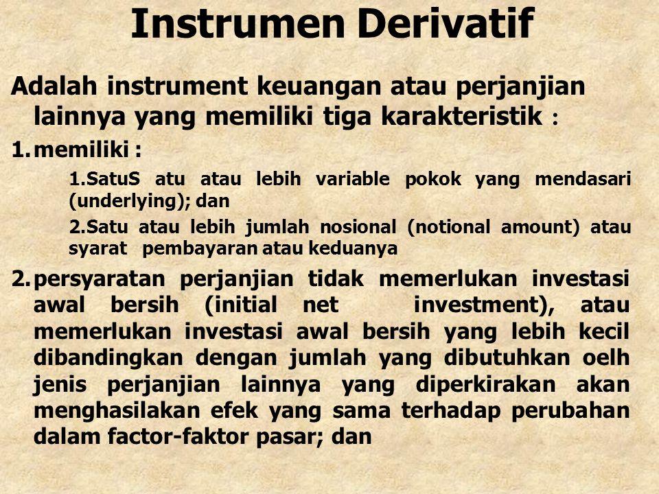 Instrumen Derivatif Adalah instrument keuangan atau perjanjian lainnya yang memiliki tiga karakteristik : 1.memiliki : 1.SatuS atu atau lebih variable